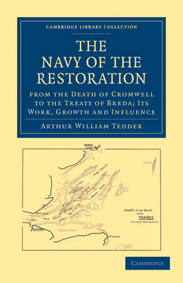 The Navy of the Restoration from the Death of Cromwell to the Treaty of Breda: Its Work, Growth and Influence - Cambridge Library Collection - Naval and Military History (Paperback)