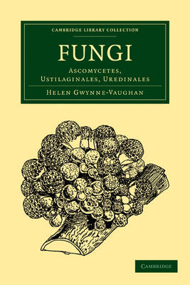Fungi: Ascomycetes, Ustilaginales, Uredinales - Cambridge Library Collection - Botany and Horticulture (Paperback)