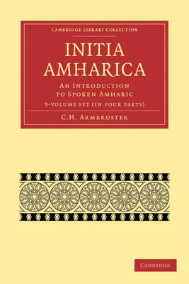 Initia Amharica 3 Volume Paperback Set: An Introduction to Spoken Amharic - Cambridge Library Collection - Linguistics