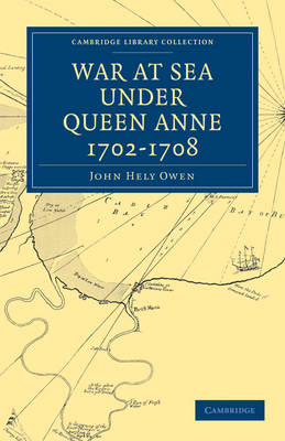 War at Sea Under Queen Anne 1702-1708 - Cambridge Library Collection - Naval and Military History (Paperback)