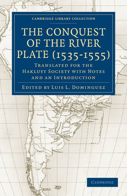 Cambridge Library Collection - Hakluyt First Series: Conquest of the River Plate (1535-1555): Translated for the Hakluyt Society with Notes and an Introduction (Paperback)