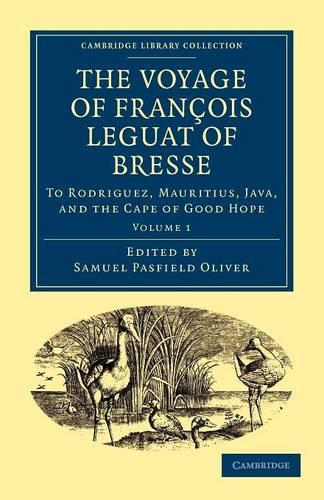 The Voyage of Francois Leguat of Bresse to Rodriguez, Mauritius, Java, and the Cape of Good Hope: Transcribed from the First English Edition - Cambridge Library Collection - Hakluyt First Series Volume 2 (Paperback)