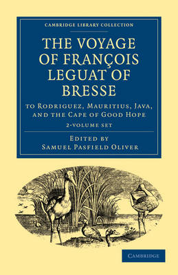 The Voyage of Francois Leguat of Bresse to Rodriguez, Mauritius, Java, and the Cape of Good Hope 2 Volume Paperback Set: Transcribed from the First English Edition - Cambridge Library Collection - Hakluyt First Series