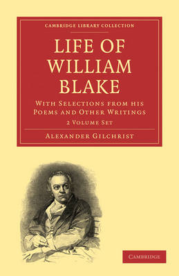 Cambridge Library Collection - History of Printing, Publishing and Libraries: Life of William Blake 2 Volume Paperback Set: With Selections from his Poems and Other Writings