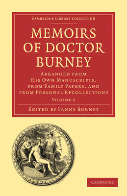 Cambridge Library Collection - Music: Memoirs of Doctor Burney 3 Volume Paperback Set: Arranged from His Own Manuscripts, from Family Papers, and from Personal Recollections (Paperback)