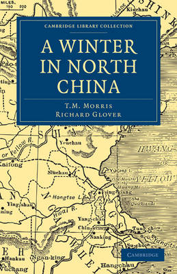 A Winter in North China - Cambridge Library Collection - Travel and Exploration in Asia (Paperback)