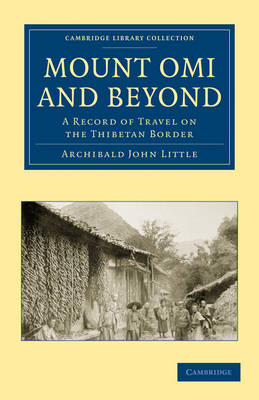 Mount Omi and Beyond: A Record of Travel on the Thibetan Border - Cambridge Library Collection - Travel and Exploration in Asia (Paperback)