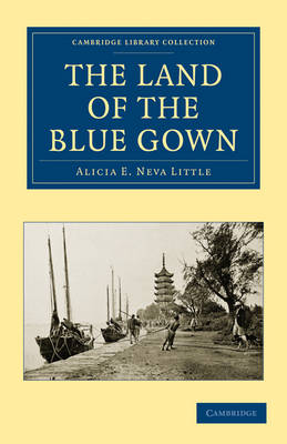 The Land of the Blue Gown - Cambridge Library Collection - Travel and Exploration in Asia (Paperback)