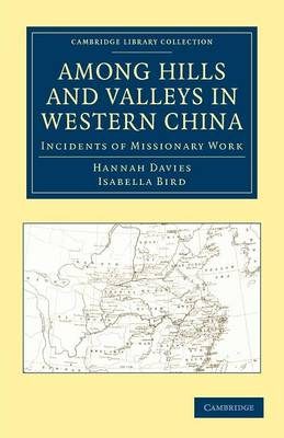 Among Hills and Valleys in Western China: Incidents of Missionary Work - Cambridge Library Collection - Travel and Exploration in Asia (Paperback)