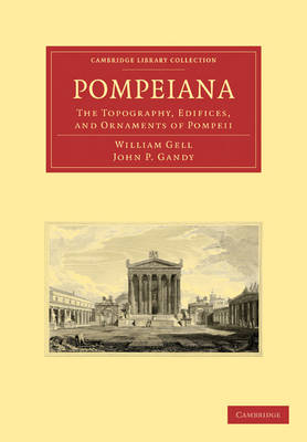 Pompeiana: The Topography, Edifices, and Ornaments of Pompeii - Cambridge Library Collection - Classics (Paperback)
