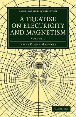 A Treatise on Electricity and Magnetism - Cambridge Library Collection - Physical  Sciences Volume 1 (Paperback)