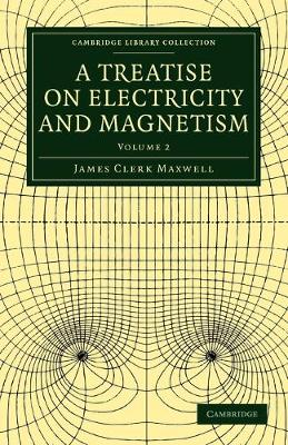A Treatise on Electricity and Magnetism - Cambridge Library Collection - Physical  Sciences (Paperback)