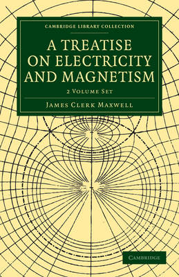 A Treatise on Electricity and Magnetism 2 Volume Paperback Set - Cambridge Library Collection - Physical Sciences