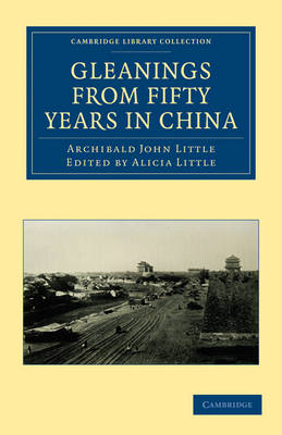 Gleanings from Fifty Years in China - Cambridge Library Collection - Travel and Exploration in Asia (Paperback)