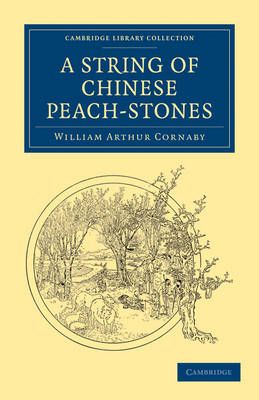 A String of Chinese Peach-Stones - Cambridge Library Collection - Travel and Exploration in Asia (Paperback)