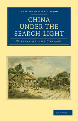 China Under the Search-Light - Cambridge Library Collection - Travel and Exploration in Asia (Paperback)