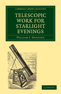 Telescopic Work for Starlight Evenings - Cambridge Library Collection - Astronomy (Paperback)