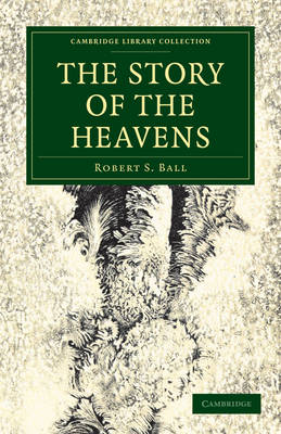 The Story of the Heavens - Cambridge Library Collection - Astronomy (Paperback)