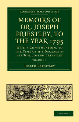 Memoirs of Dr. Joseph Priestley 2 Volume Set Memoirs of Dr. Joseph Priestley: Volume 1 - Cambridge Library Collection - Physical  Sciences (Paperback)