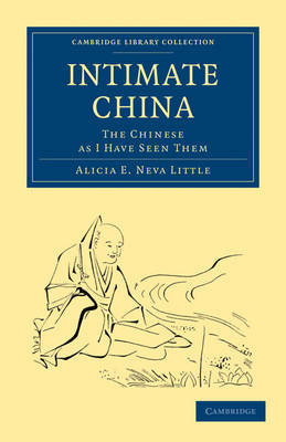 Cambridge Library Collection - Travel and Exploration in Asia: Intimate China: The Chinese as I Have Seen Them (Paperback)
