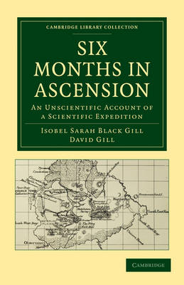 Six Months in Ascension: An Unscientific Account of a Scientific Expedition - Cambridge Library Collection - Astronomy (Paperback)