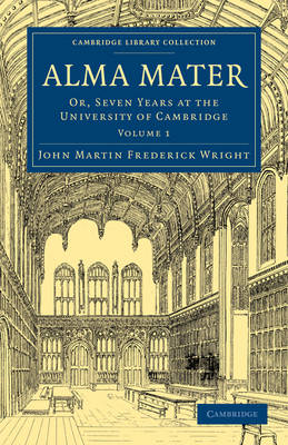 Alma Mater: Or, Seven Years at the University of Cambridge - Alma Mater 2 Volume Paperback Set (Paperback)