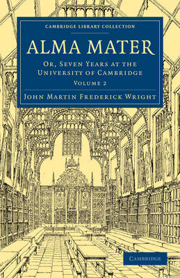 Alma Mater: Or, Seven Years at the University of Cambridge - Alma Mater 2 Volume Paperback Set (Paperback)