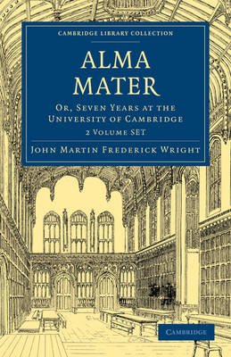 Cambridge Library Collection - Cambridge: Alma Mater 2 Volume Paperback Set: Or, Seven Years at the University of Cambridge