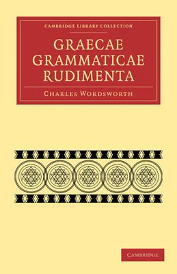 Cambridge Library Collection - Classics: Graecae Grammaticae Rudimenta: In Usum Scholarum (Paperback)