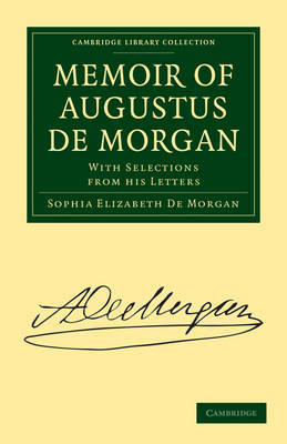 Memoir of Augustus De Morgan: With Selections from His Letters - Cambridge Library Collection - Physical  Sciences (Paperback)