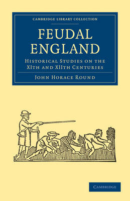 Feudal England: Historical Studies on the XIth and XIIth Centuries - Cambridge Library Collection - Medieval History (Paperback)