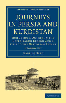 Journeys in Persia and Kurdistan 2 Volume Paperback Set: Including a Summer in the Upper Karun Region and a Visit to the Nestorian Rayahs - Cambridge Library Collection - Travel, Middle East and Asia Minor