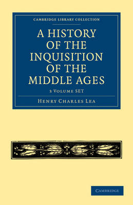 A History of the Inquisition of the Middle Ages 3 Volume Paperback Set - Cambridge Library Collection - Medieval History