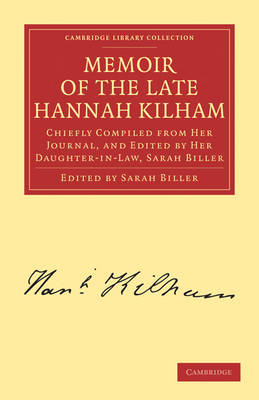 Memoir of the Late Hannah Kilham: Chiefly Compiled from her Journal, and Edited by her Daughter-in-Law, Sarah Biller - Cambridge Library Collection - Religion (Paperback)