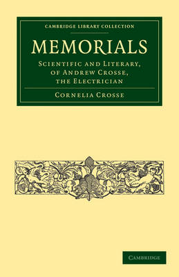 Cambridge Library Collection - Physical Sciences: Memorials: Scientific and Literary, of Andrew Crosse, the Electrician (Paperback)