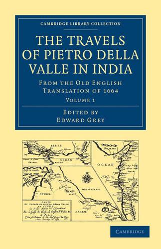 Travels of Pietro della Valle in India: From the Old English Translation of 1664 - Cambridge Library Collection - Hakluyt First Series (Paperback)