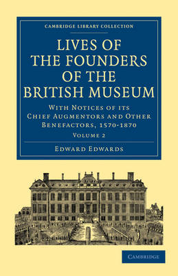 Lives of the Founders of the British Museum: With Notices of its Chief Augmentors and Other Benefactors, 1570-1870 - Cambridge Library Collection - History of Printing, Publishing and Libraries (Paperback)