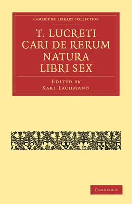 T. Lucreti Cari De Rerum Natura Libri Sex - Cambridge Library Collection - Classics (Paperback)