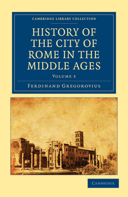 History of the City of Rome in the Middle Ages 8 Volume Set in 13 Paperback Pieces History of the City of Rome in the Middle Ages: Volume 1 - Cambridge Library Collection - Medieval History (Paperback)