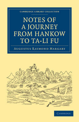 Notes of a Journey from Hankow to Ta-li Fu - Cambridge Library Collection - Travel and Exploration in Asia (Paperback)