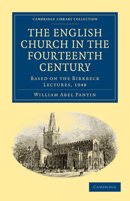 Cambridge Library Collection - Medieval History: The English Church in the Fourteenth Century: Based on the Birkbeck Lectures, 1948 (Paperback)