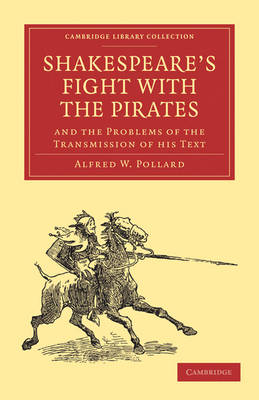 Shakespeare's Fight with the Pirates and the Problems of the Transmission of his Text - Cambridge Library Collection - Literary  Studies (Paperback)