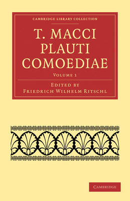 T. Macci Plauti Comoediae - Cambridge Library Collection - Classics (Paperback)
