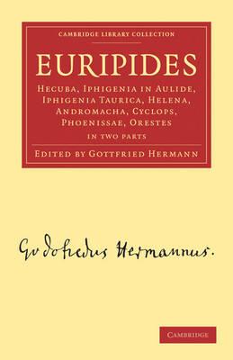 Euripides: Hecuba, Iphigenia in Aulide, Iphigenia Taurica, Helena, Andromacha, Cyclops, Phoenissae, Orestes 2 Part Set - Cambridge Library Collection - Classics (Paperback)