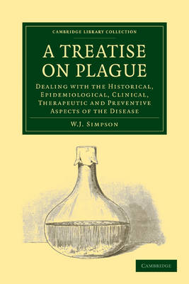 A Treatise on Plague: Dealing with the Historical, Epidemiological, Clinical, Therapeutic and Preventive Aspects of the Disease - Cambridge Library Collection - History of Medicine (Paperback)