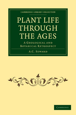 Plant Life Through the Ages: A Geological and Botanical Retrospect - Cambridge Library Collection - Earth Science (Paperback)