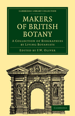Makers of British Botany: A Collection of Biographies by Living Botanists - Cambridge Library Collection - Botany and Horticulture (Paperback)