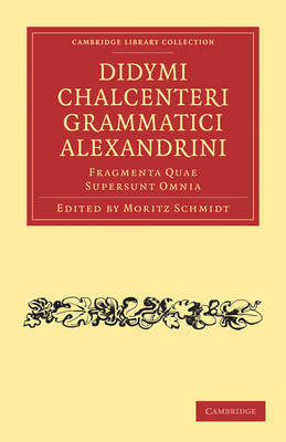 Didymi Chalcenteri Grammatici Alexandrini: Fragmenta Quae Supersunt Omnia - Cambridge Library Collection - Classics (Paperback)