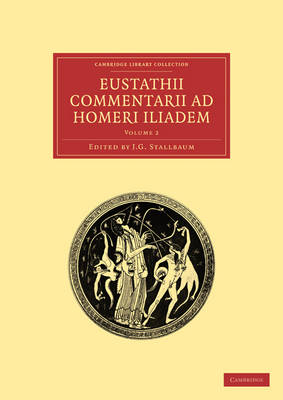 Eustathii Commentarii ad Homeri Iliadem 4 Volume Paperback Set Eustathii Commentarii ad Homeri Iliadem: Volume 1 - Cambridge Library Collection - Classics (Paperback)