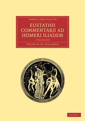 Cambridge Library Collection - Classics: Eustathii Commentarii ad Homeri Iliadem 4 Volume Paperback Set